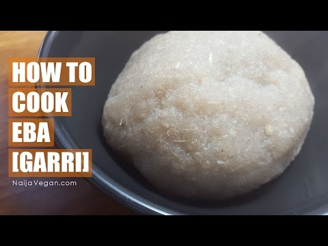 How to cook eba [garri] - Naija Vegan