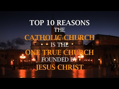 TOP 10 Reasons the CATHOLIC CHURCH IS THE ONE TRUE CHURCH Founded by JESUS Christ