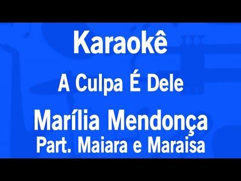 Karaokê A Culpa É Dele - Marília Mendonça Part. Maiara e Maraisa