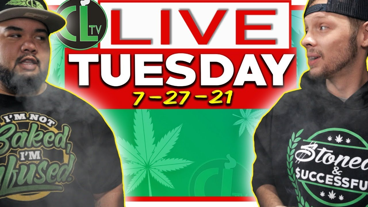 CLtv Tuesday Sesh 7/27/21: COOKING WITH WEED