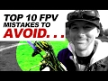 TOP 10 - FPV Drone Mistakes to AVOID