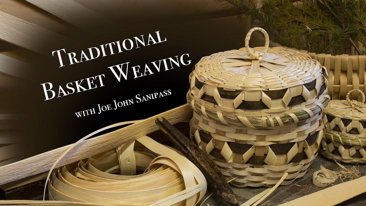 Traditional Native Basket Weaving With Joe John Sanipass
