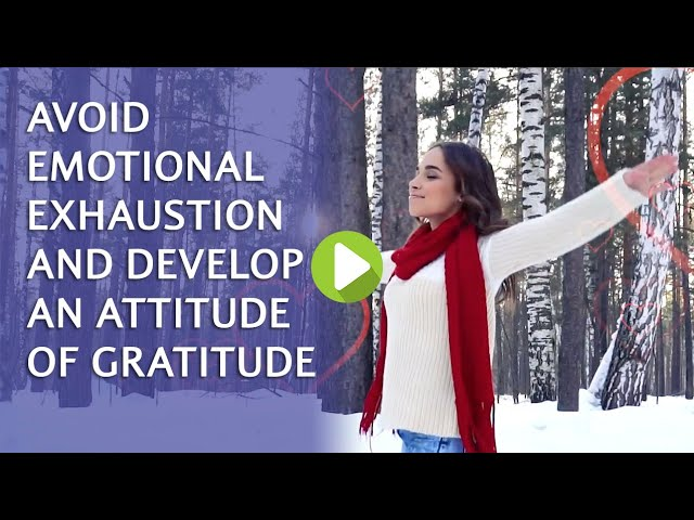 Avoid emotional exhaustion and develop an attitude of gratitude every day