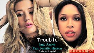 Iggy Azalea - Trouble (Feat. Jennifer Hudson) (Traducida al español)