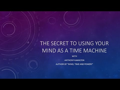 Anthony Hamilton - Secret to Time Travel - Your Mind as a Time Machine