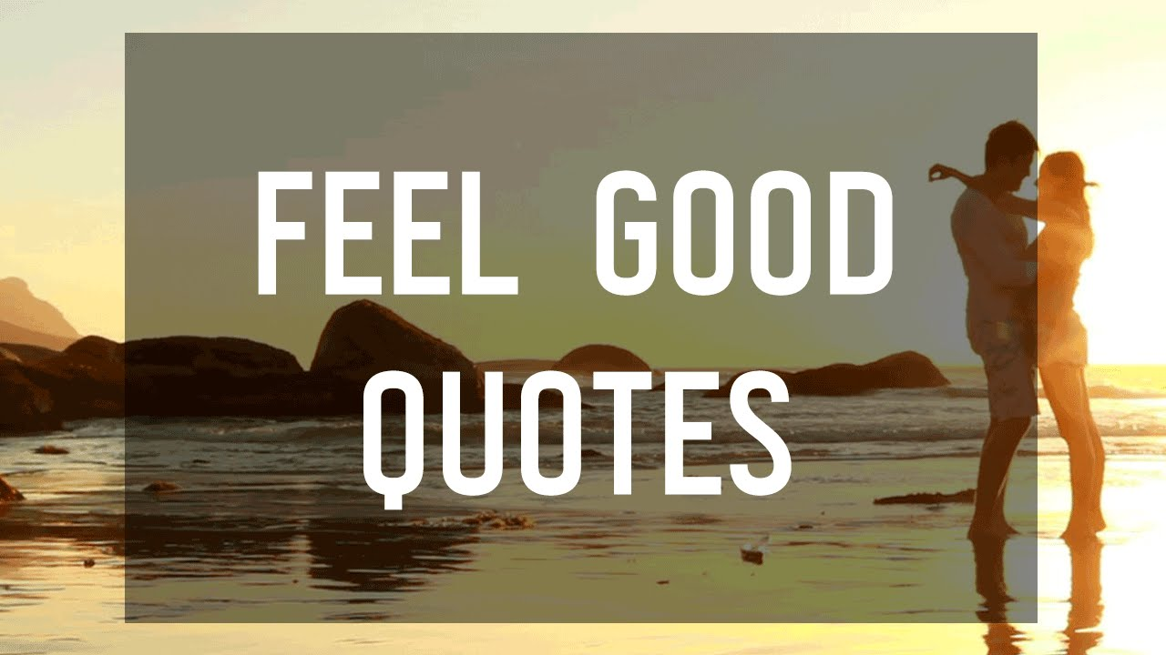 Feel Good Quotes Youtube