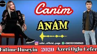 Azeri Oglu Cefer  Fatime Huseyin ~ Canim Anam 2020