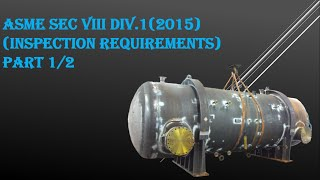 ASME SEC VIII DIV  1 INSPECTION REQUIREMENTS PART 1 OF 2