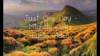 Just One Day (Lyrics) - The Mighty Oaks