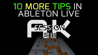 10 MORE Workflow Tips for Ableton Live: SESSION MODE