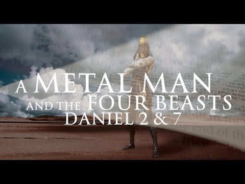 Daniel 2 & 7 - A Metal Man And The Four Beasts