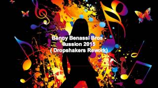 Benny Benassi Bros - Ilussion 2015 ( Dropshakers & Cortez Rework)