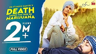 Death Under The Tree Of Marijuana(Full Video)OG Feat.Mukh Mantri|New Punjabi songs2019|62West studio