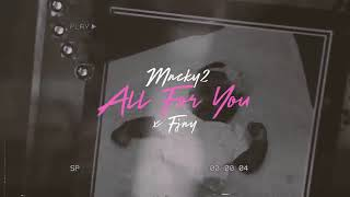 Macky 2 Ft. F Jay - All For You (Official Video)