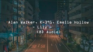 Alan Walker, K-391, Emelie Hollow - Lily (8D Audio)