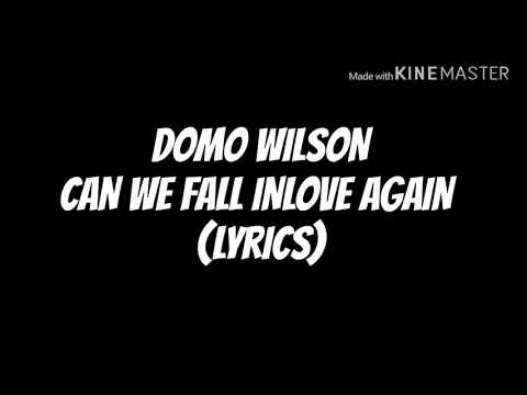 DOMO WILSON - CAN WE FALL INLOVE AGAIN (LYRICS)
