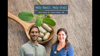 Holy Basil  The Holy Grail, Featuring Dr  Bryce Healy