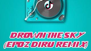 New!!! Drown The Sky (Epoz Diru Remix)