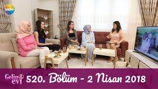 Gelin Evi 520. Bölüm   2 Nisan 2018