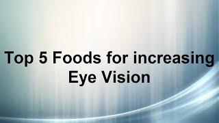 Top 5 Foods for increasing eye vision