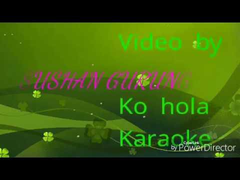 Ko hola tyo karaoke track by sushan gurung