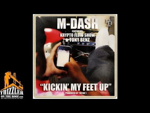 M-Dash Ft. Krypto Flow Show, T. Benz - Kickin My Feet Up [Prod. Tatem 1] [Thizzler.com]