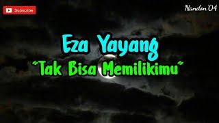 Tak Bisa Memilikimu - Eza Yayang ( Lirik )