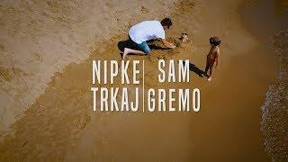 Nipke in Trkaj -  Sam Gremo