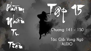 Phàm Nhân Tu Tiên - Tập 15 (Chương 141- 150) | Truyện Audio