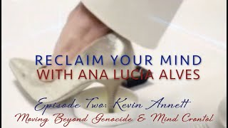 "EP2 ~ Kevin Annett for ""Reclaim Your Mind"" with Ana Lucia Alves"