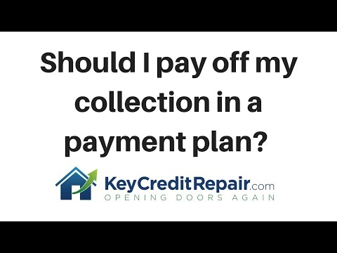 SHould I pay off my collection in a payment plan?