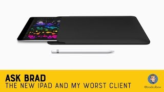 Ask Brad - New iPad and my Worst Client Ever