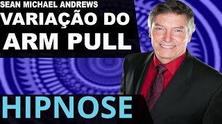 Hipnose - Variação do Arm Pull (Sean Michael Andrews)