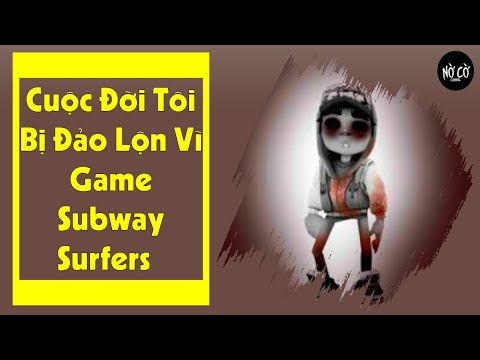 tai game subway surfers hack mien phi - Cuộc Đời Tôi Bị Đảo Lộn Sau Khi Chơi Subway Surfers - Chuyện Kinh Dị