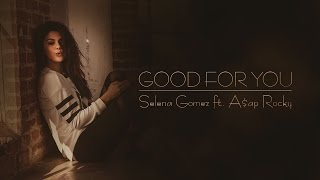 Selena gomez ft. a$ap rocky - good for you (lyric video)