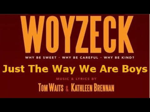 Just The Way We Are Boys - Woyzeck - written by Tom Waits and Kathleen Brennan rare Theatre Version mp3