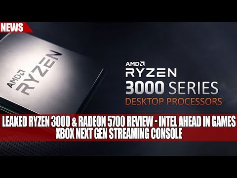 Leaked Ryzen 3000 & Radeon 5700 Review - Intel Ahead In Games | Xbox Next Gen Streaming Console