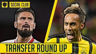 SHOULD ARSENAL GO FOR AN AUBAMEYANG GIROUD SWAP DEAL? | TRANSFER ROUND UP | SOCIAL CLUB