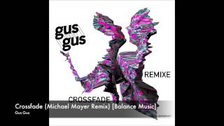 Gus Gus - Crossfade (Michael Mayer Remix) [Balance Music]
