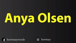 How To Pronounce Anya Olsen