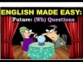 English Made Easy: Unit 11 Future (Wh) Questions