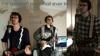 The Greatest Man That Ever Lived - Matt Good (Weezer Cover)