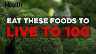 Eat These Foods to Live to 100 | Health