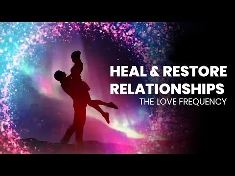 Heal & Restore Relationships: Manifest Your True Love, Binaural Beats ❤ 528hz The Love Frequency ❤