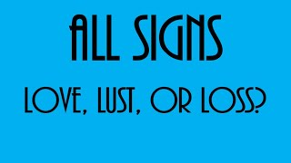 Love, Lust, Or Loss ❤💋💔All Signs January 25-31