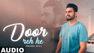 Door Reh Ke Full Audio Ammy Virk Sonam Bajwa Prabh Gill Latest Punjabi Songs 2019