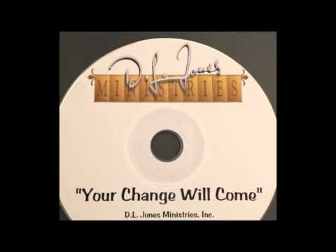 Your Change Will Come (Full Sermon)