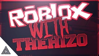 ROBLOX WITH THEHIZO!!! (GONE WRONG IN THE HOOD)