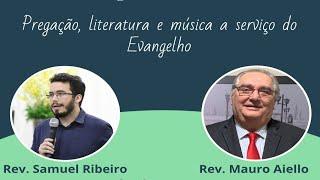 #014 - Pregação, Literatura e música a serviço do Evangelho (Rev. Mauro Aiello)