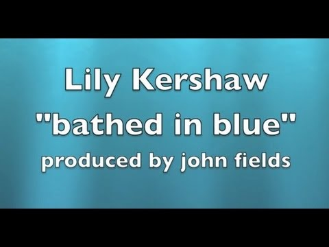Lily Kershaw - Bathed In Blue LYRIC VIDEO